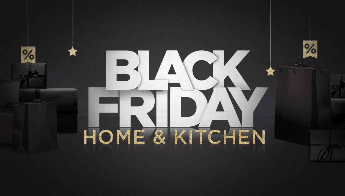 Black Friday - Home and kitchen
